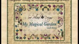My Magical Garden a Block of the Month and Quilt-Along with Sue